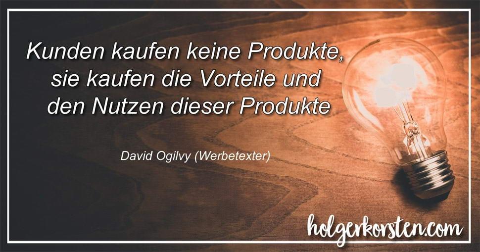 David Ogilvy - Kunden kaufen keine Produkte, sie kaufen die Vorteile und den Nutzen dieser Produkte